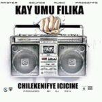 Kay Umu Filika – Chilekenifye (Prod. By DJ Mek)