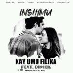 Kay Umu Filika ft. DJ Mek – Inshimu