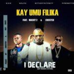Kay Umu Filika ft. Macky2 & Chester – I Declare Remix