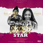 Ray D ft. Tiana – Super Star (Prod. By Koffi Mix)