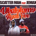 Scatter Man ft. Jemax – Ukatolamo Ayali Five