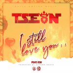 T-Sean ft. Esii – I Still Love You (Prod. By Uptown Beats)