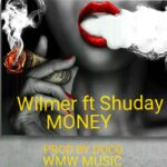 Wilmer ft. Shuday – Money (Prod. By Doco)