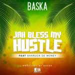 Baska ft. Sharuck De Money – Jah Bless My Hustle