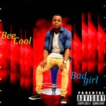 Bee Cool – Bad Girl (Prod. By Milezmade)