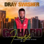 Dray Swisher – Go Hard (Freestyle)