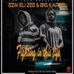 Ezm Eli Zee & Big Kartel – Fighting In This Life