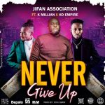 JIFAN Association ft. K'millian & HD Empire – Never Give Up