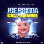 Joe Brigga ft. Johnel & Skyson – Chimwemwe (Happiness)