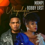 Mampi ft. Bobby East – Ubepelefye