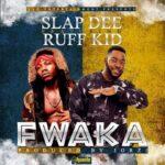 SlapDee & Ruff Kid – Fwaka