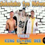 Thewz ft. King El & Jae Dee – Ndekelako Fye Ndwale