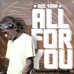 Ace Trap – All For You (Prod. By Smile K)