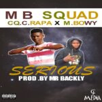 CQ C Rapa X M Bowy – Serious (Prod. By Mr Backly)