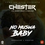 Chester ft. King Dandy & K'Millian – No Muswa Baby