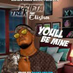 Drifta Trek ft. Elisha Long – You'll Be Mine