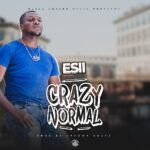 Esii – Crazy Normal (Prod. By Uptown Beats)