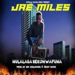 Jae Miles – Mulalaba Nekomwafuma
