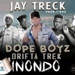 Jay Trek ft. Drifta Trek & Dope Boyz – Inondo