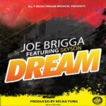 Joe Brigga & Skyson – Dream (Prod. By Kelka Yung)