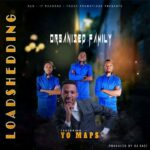 Organised Family ft. Yo Maps – Load Shedding