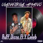 Ruff Dizzo ft. Y Celeb & Oswado – Ulanjibila Amano