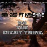 Sim Zed ft. Kayshine – Do The Right Thing
