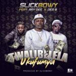 Slick Bowy ft. Ray D & Des B – Twalibelelelo Ukufumya