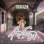 Trukazhi – Am Sorry (Prod. By Joezy Beats)