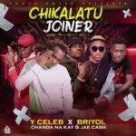 Y Celeb ft. Jae Cash X Chanda Na Kay & Briyol – Chikalatu Joina
