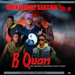 B Quan ft. Abalowa, Keldy & Sam Deller – Chikubabe Season