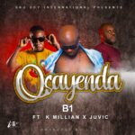B1 ft. K'Millian & Juvic – Osayenda