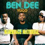 Ben Dee ft. Yugo – Marriage Material