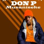 Don P – Musaniseke (Prod. By T-west Beats)
