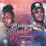 Dope Boys – Echililako