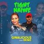 Ginalicious ft. Drimz – Tight Naiwe