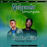 Kay Umu Filika ft. Jemax – Nshenda Umungulu