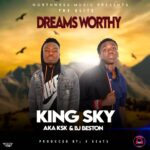 King Sky Aka Ksk & Dj Beston – Dreams Worthy