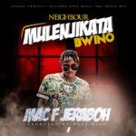 Mac F Jeraboh – Neighbor Mulenjikata Bwino