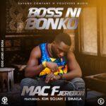 Mac F Jeraboh ft. Kim Sojah & Smaila – Boss Ni Bonko