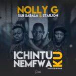 Nolly G ft. Sub Sabala & Star Jon – Ichintu Ku Nemfwa