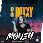S Roxxy – Money (Prod. By K Bless & Excel)