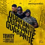 Tbwoy ft. Bobby East & Bow Chase – Quarantine