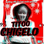 Titoo – Chigelo