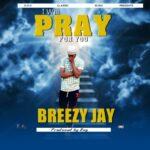 Breezy Jay – Pray For You