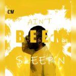 CM – Ain't Been Sleeping (Prod. By Elbeatz)