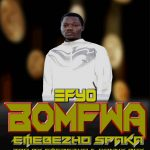 Emebezho Spaka – Efyo Bomfwa