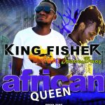 King Fisher ft. Space Bwoy – African Queen