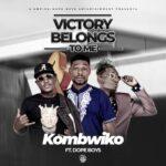Kombwiko ft. Dope Boys – Victory Belongs To Me