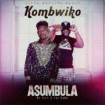 Kombwiko ft. Kiss B Sai Baba – Asumbula